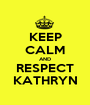 KEEP CALM AND RESPECT KATHRYN - Personalised Poster A1 size