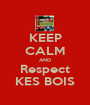 KEEP CALM AND Respect KES BOIS - Personalised Poster A1 size