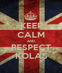 KEEP CALM AND RESPECT KOLAS - Personalised Poster A1 size