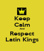 Keep Calm And Respect Latin Kings - Personalised Poster A1 size