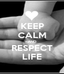 KEEP CALM AND RESPECT LIFE - Personalised Poster A1 size