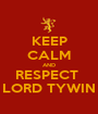 KEEP CALM AND RESPECT  LORD TYWIN - Personalised Poster A1 size