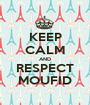 KEEP CALM AND RESPECT MOUFID - Personalised Poster A1 size