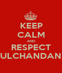 KEEP CALM AND RESPECT MULCHANDANIS - Personalised Poster A1 size