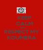 KEEP     CALM    AND RESPECT MY KOUMERA - Personalised Poster A1 size