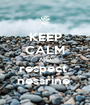 KEEP CALM AND respect  nessrine  - Personalised Poster A1 size