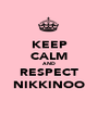 KEEP CALM AND RESPECT NIKKINOO - Personalised Poster A1 size