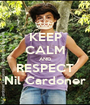 KEEP CALM AND RESPECT Nil Cardoner - Personalised Poster A1 size