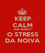 KEEP CALM AND RESPECT O STRESS DA NOIVA - Personalised Poster A1 size