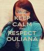 KEEP CALM AND RESPECT OULIANA - Personalised Poster A1 size