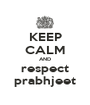 KEEP CALM AND respect prabhjeet - Personalised Poster A1 size