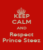 KEEP CALM AND Respect Prince Steez - Personalised Poster A1 size