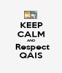 KEEP CALM AND  Respect QAIS - Personalised Poster A1 size
