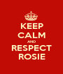 KEEP CALM AND RESPECT ROSIE - Personalised Poster A1 size