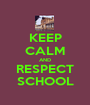 KEEP CALM AND RESPECT SCHOOL - Personalised Poster A1 size