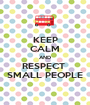 KEEP CALM AND RESPECT  SMALL PEOPLE - Personalised Poster A1 size