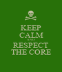 KEEP CALM AND RESPECT THE CORE - Personalised Poster A1 size