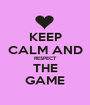 KEEP CALM AND RESPECT  THE  GAME - Personalised Poster A1 size