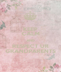 KEEP CALM AND RESPECT UR GRANDPARENTS - Personalised Poster A1 size