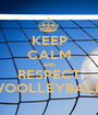 KEEP CALM AND RESPECT VOOLLEYBALL - Personalised Poster A1 size