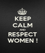 KEEP CALM AND RESPECT WOMEN ! - Personalised Poster A1 size