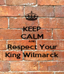 KEEP CALM AND Respect Your King Wilmarck - Personalised Poster A1 size