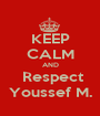 KEEP CALM AND  Respect Youssef M. - Personalised Poster A1 size