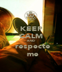 KEEP CALM AND  respecte  me - Personalised Poster A1 size