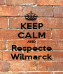KEEP CALM AND Respecte Wilmarck - Personalised Poster A1 size