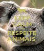 KEEP CALM AND RESPEITE ANIMAIS  - Personalised Poster A1 size