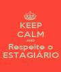 KEEP CALM AND Respeite o ESTAGIÁRIO - Personalised Poster A1 size