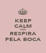 KEEP CALM AND RESPIRA PELA BOCA - Personalised Poster A1 size