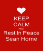 KEEP CALM AND  Rest In Peace Sean Horne - Personalised Poster A1 size