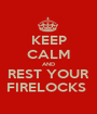 KEEP CALM AND REST YOUR FIRELOCKS  - Personalised Poster A1 size