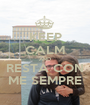 KEEP CALM AND RESTA CON ME SEMPRE - Personalised Poster A1 size