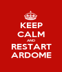 KEEP CALM AND RESTART ARDOME - Personalised Poster A1 size
