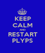 KEEP CALM AND RESTART PLYPS - Personalised Poster A1 size