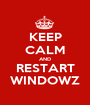 KEEP CALM AND RESTART WINDOWZ - Personalised Poster A1 size