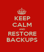 KEEP CALM AND RESTORE BACKUPS - Personalised Poster A1 size