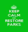KEEP CALM AND RESTORE PARKS - Personalised Poster A1 size
