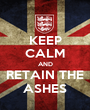 KEEP CALM AND RETAIN THE ASHES - Personalised Poster A1 size