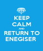 KEEP CALM AND RETURN TO ENEGISER  - Personalised Poster A1 size