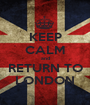 KEEP CALM and RETURN TO LONDON - Personalised Poster A1 size