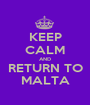 KEEP CALM AND RETURN TO MALTA - Personalised Poster A1 size