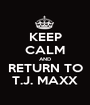 KEEP CALM AND RETURN TO T.J. MAXX - Personalised Poster A1 size