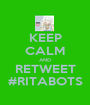 KEEP CALM AND RETWEET #RITABOTS - Personalised Poster A1 size