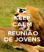 KEEP CALM AND   REUNIÃO DE JOVENS - Personalised Poster A1 size