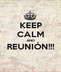 KEEP CALM AND REUNIÓN!!!  - Personalised Poster A1 size