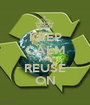 KEEP CALM AND REUSE ON - Personalised Poster A1 size