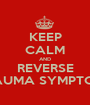 KEEP CALM AND REVERSE TRAUMA SYMPTOMS - Personalised Poster A1 size